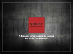 Violet by Preeti Singhal - Your Ultimate Destination for complete trousseau designing this wedding season.