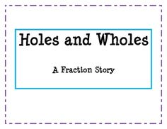 "Here's a great little story called ""Holes and Wholes"" that helps explain the concept of a whole in relation to fractions."