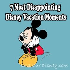 Love Our Disney: 7 Most Disappointing Disney Vacation Moments. You might want to be prepared for some of these happening to you. Over the years, we've had 4 of them. And #7 occurs on EVERY SINGLE TRIP!!! And actually a great tip here: I knew Disney would replace autograph pens that you bought there if they broke. But I had no idea they would replace popped balloons too!