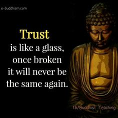 """""""TRUST is like glass. Once broken, it will never be the same again. Buddha Quotes Life, Buddha Quotes Inspirational, Buddhist Quotes, Karma Quotes, Good Life Quotes, Wise Quotes, Reality Quotes, Inspiring Quotes About Life, Spiritual Quotes"""