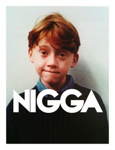 Ron Weasly Nigga