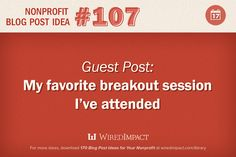 Nonprofit Blog Post Idea No. 107: A guest post on a favorite breakout session attended.