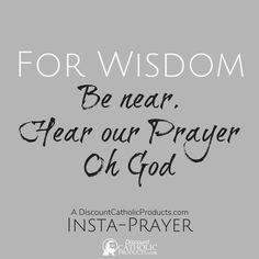 For Wisdom. Be near. Hear our Prayer Oh God.  Our 5-Second Insta-Prayer helps you pray just a tiny bit more every day.   #InstaPrayer #Catholic #Pray #faith #DiscountCatholicProducts #PrayMore #prayer #dcp #Wisdom #HearOurPrayer #CatholicChurch #catholicism #romancatholic #catholics