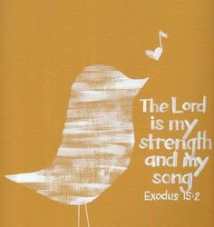 The LORD is my strength and my song <3