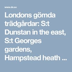 Londons gömda trädgårdar: S:t Dunstan in the east, S:t Georges gardens, Hampstead heath pergola, The masters garden och Postmans park - DN.SE