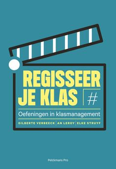Regisseer je klas: oefeningen in klasmanagement. Kalmthout, Pelckmans (2016). Gilberte Verbeeck, An Leroy en Elke Struyf