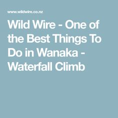 Wild Wire - One of the Best Things To Do in Wanaka - Waterfall Climb