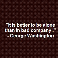 """better to be alone than in bad company essay """"it is better to be alone, than to be in bad company"""" – george washington  although this quote is attributed to george washington, it is actually one of 110  rules."""