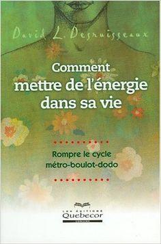 Comment mettre de l'énergie dans sa vie: Amazon.com: David L. Desruisseaux: Books