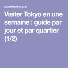 Visiter Tokyo en une semaine : guide par jour et par quartier (1/2)