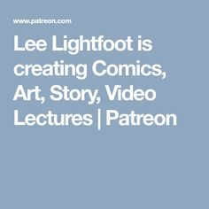Lee Lightfoot is creating Comics, Art, Story, Video Lectures | Patreon