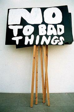 No to bad things.