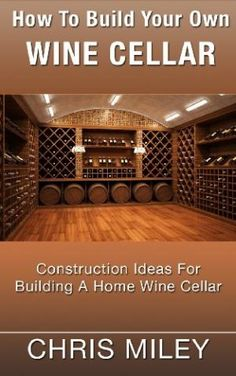 How To Build Your Own Wine Cellar - Construction Ideas For Building A Home Wine Cellar by Best Sellers