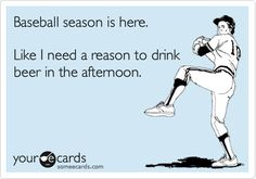 Baseball season is here. Like I need a reason to drink beer in the afternoon.