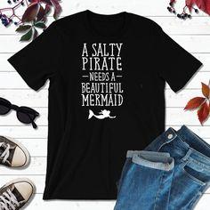 Salty Pirate Needs a Beautiful Mermaid, Pirate Party, Pirate Shirts Boat Shirts, Pirate Shirts, Fishing Shirts, Couple Shirts, Family Shirts, Pirate Party, My T Shirt, Custom Shirts, Long Sleeve Shirts