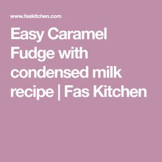 Easy Caramel Fudge with condensed milk recipe - Fas Kitchen Fudge With Condensed Milk, Condensed Milk Recipes, Caramel Fudge, Melt In Your Mouth, Dessert Recipes, Desserts, Fruits And Vegetables, Holiday Recipes, Easy Meals