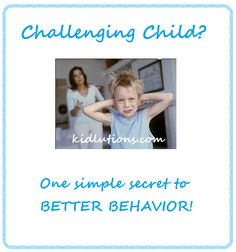Challenging Child? One Simple Secret based on the idea that you get more of what you focus on