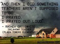"""""""And then I did something teachers aren't supposed to do.  I prayed.  I prayed out loud.""""    Mrs Jump's class: Fundraiser for Oklahoma"""