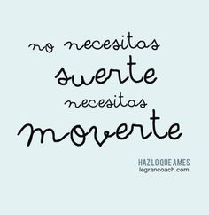 NO NECESITAS SUERTE, NECESITAS MOVERTE !!!!!!!!