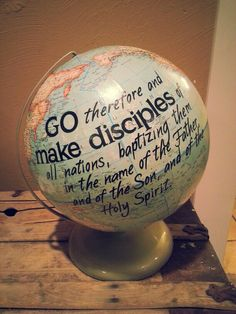 Go therefore and make disciples.   Globe