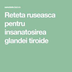 Reteta ruseasca pentru insanatosirea glandei tiroide Health, Health Care, Healthy, Salud