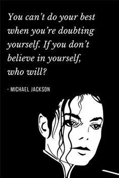 michael jackson You cant do your best when youre doubting yourself. Michael Jackson Bad, Jackson 5, Michael Jackson Poster, Michael Jackson Quotes, Michael Jackson Wallpaper, Michael Jackson Thriller, Mj Quotes, Dance Quotes, Inspirational Quotes