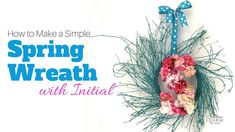 How to Make a Simple Spring Wreath with Initial