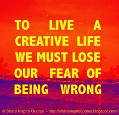 To live a creative life we must lose our fear of being wrong  #Life #lifelessons #lifeadvice #lifequotes #quotesonlife #lifequotesandsayings #live #creative #lose #fear #wrong #shareinspirequotes #share #inspire #quotes #whatsapp