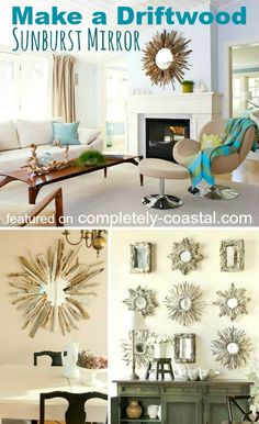 Stunning driftwood decor with sunburst mirrors! Ideas & tutorial: http://www.completely-coastal.com/2011/03/sunburst-mirrors.html