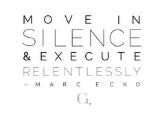 """My Mantra: """"Move in Silence & Execute Relentlessly"""" - #MarcEcko"""