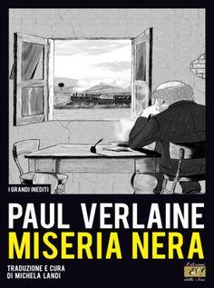 """""""Miseria Nera"""" di Paul Verlaine, traduzione e cura di Michela Landi"""