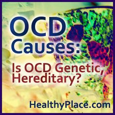 What Causes Obsessive Compulsive Disorder? Is OCD Genetic? Is OCD Hereditary?