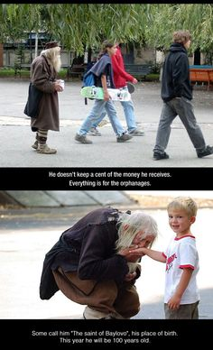 Definitely one of the best people in the world…This 99 yr old man walks 25 kilometers everyday to beg for money that he gives to orphanages who can't pay their bills.