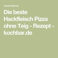 Die beste Hackfleisch Pizza ohne Teig - Rezept - kochbar.de
