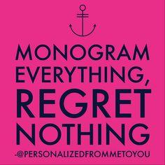 Monogram everything, regret nothing!