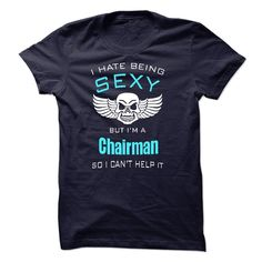 """I Hate ᗛ Being Sexy I Am A Chairman"""" I hate being sexy but i am a Chairman so i can not help it """" shirt is MUST have. Show it off proudly with this tee! I Hate Being Sexy I Am A Chairman"""