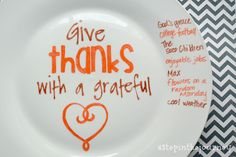 Give Thanks | A Sharpie Plate Would be great for everyone to write one thing that they are thankful for, have the plate dated.