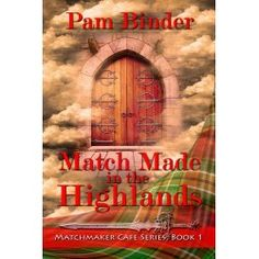 Match Made in the Highlands by Pam Binder World Of Fantasy, Fantasy Romance, Books 2016, Match Making, Latest Books, Highlands, Mythical Creatures, Time Travel, Book 1