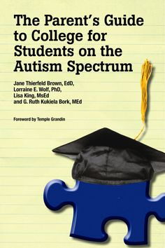 Parent's Guide to College for Students on the Autism Spectrum. Learn how to select the right campus, how to work with Disability Services staff, what legal protections apply, how to prepare your son or daughter to be an effective self-advocate on campus, what assistance can be reasonably be expected from residence hall managers, faculty, and much, much more.