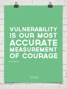 Vulnerability is our most accurate measurement of courage