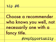 Tip #6: Choose a recommender who knows you well, not necessarily one with a fancy title. #repOpportunity