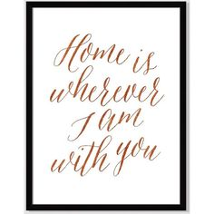 West Elm Shelley Weir Famed Print, Home Is Wherever I Am With You,... (£91) ❤ liked on Polyvore featuring home, home decor, wall art, west elm, metallic wall art, black home decor, black wall art and copper wall art
