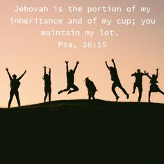 Jehovah is the portion of my inheritance and of my cup; you maintain my lot. Christian Men, Christian Quotes, Ephesians 5 1 2, Freedom In Christ, Bible Verses Quotes, Jehovah, Spiritual Quotes, Gods Love, Quote Of The Day