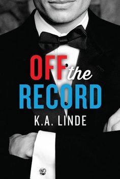 Off the Record by KA Linde - On sale March 11th 2014 by Montlake Romance - Sleek, sexy, and smart, Off the Record ventures into a high-stakes campaign and an even higher-stakes affair to answer the question: When politics and love collide, can there ever be a winner?