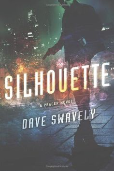 Silhouette: A Peacer Novel by Dave Swavely
