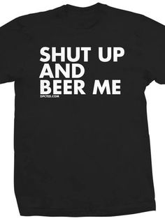 """Buy the Men's """"Shut Up And Beer Me"""" Collection by Dpcted Apparel (More Options) at InkedShop.com. We offer coupon codes, deals, and discounts every day!"""
