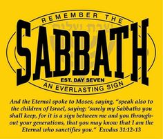 """The Lord said to Moses: """"Tell the Israelites: You must observe My Sabbaths, for it is a sign between Me and you throughout your generations, so that you will know that I am Yahweh who sets you apart. Exodus 31:12-13"""