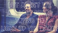But aren't we all lost stars Trying to light up the dark? Begin Again Movie Lost Stars