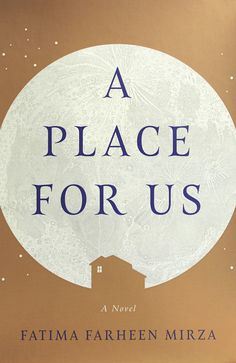 'A Place for Us,' by Fatima Farheen Mirza, is a beautiful novel about family and faith.