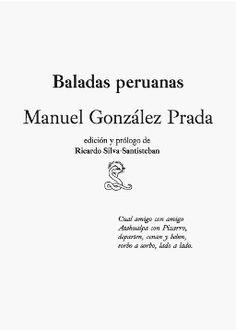 Baladas peruanas / Manuel González Prada ; edición y prólogo de Ricardo Silva-Santisteban